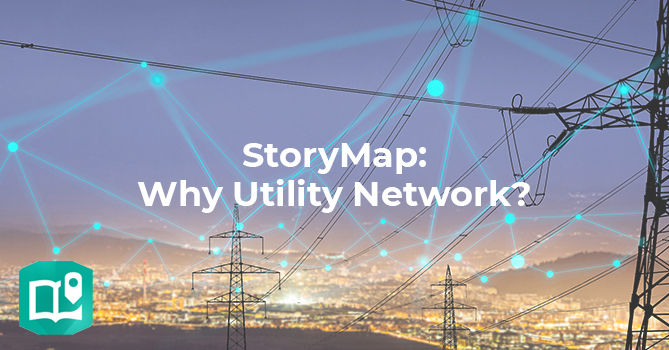 StoryMap - Why the Utility Network
